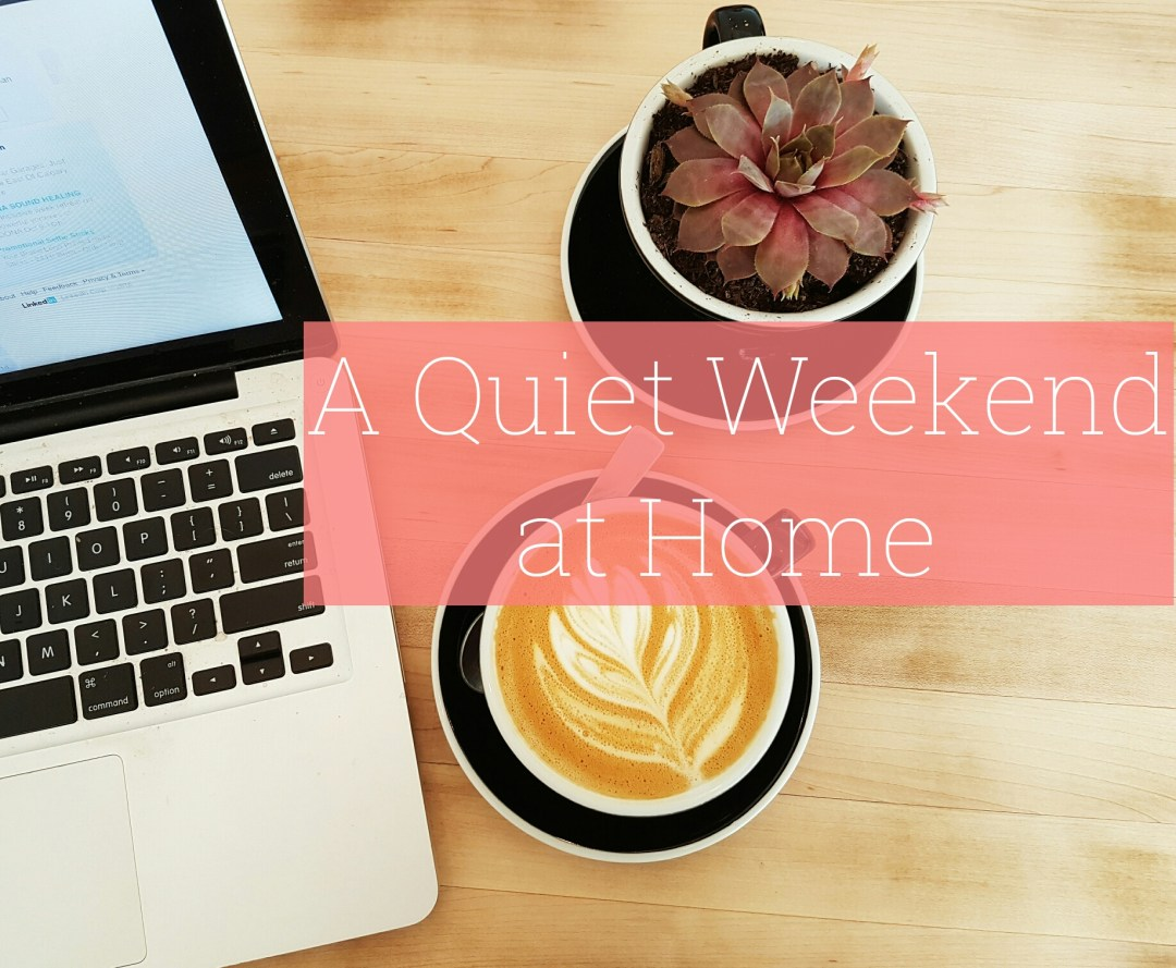 A Quiet Weekend at Home
