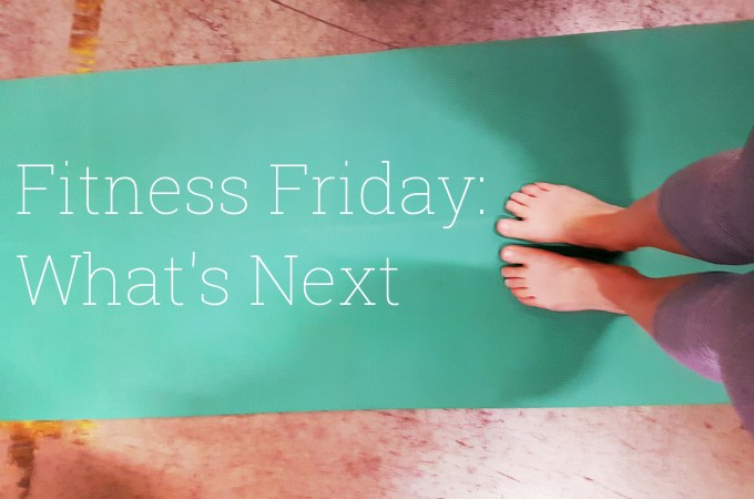Fitness Friday: What's Next