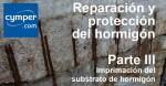 Reparación y protección del hormigón ( Parte III ) – Imprimación del substrato de hormigón