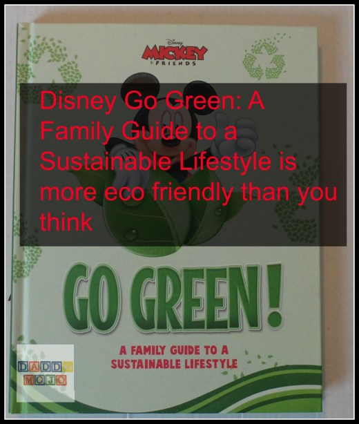 Disney Go Green A Family Guide to a Sustainable Lifestyle is more eco friendly than you think
