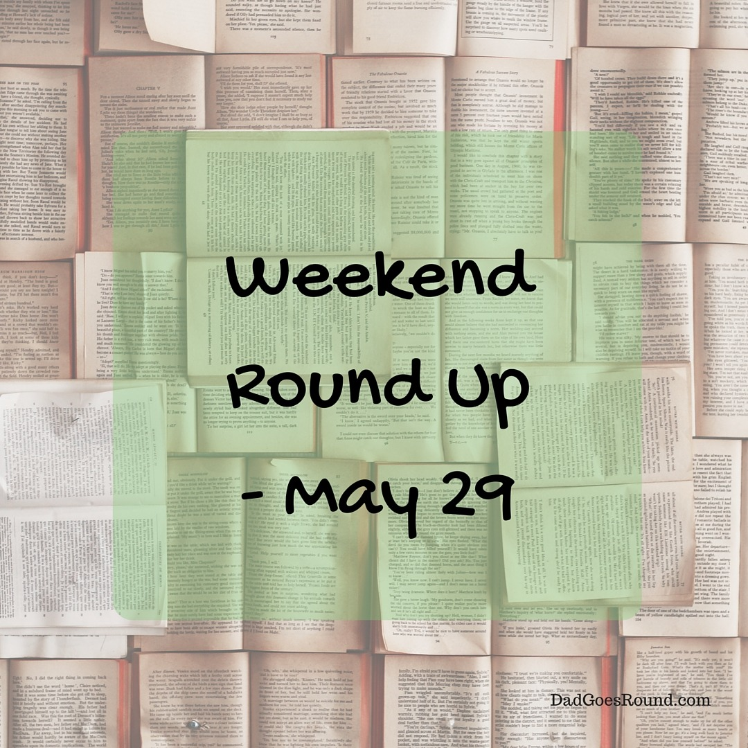 Weekend Round Up - May 29