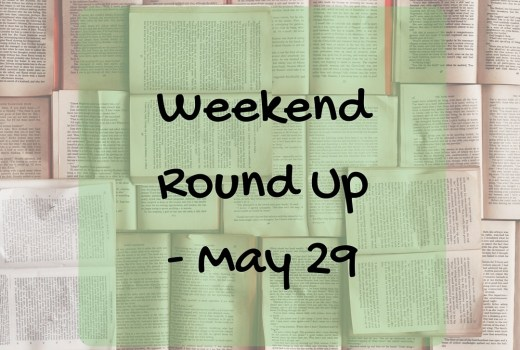 Weekend Round Up – May 29