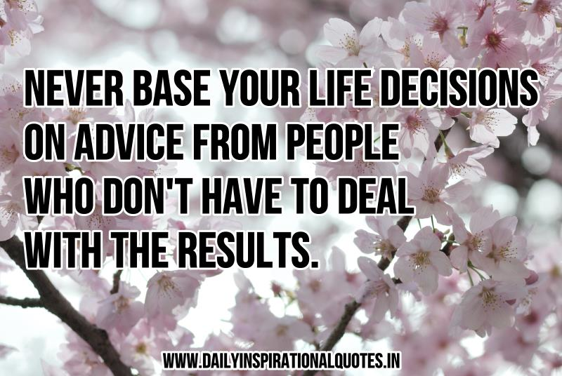 Never base your life decisions on advice from… ( Wisdom Quotes )