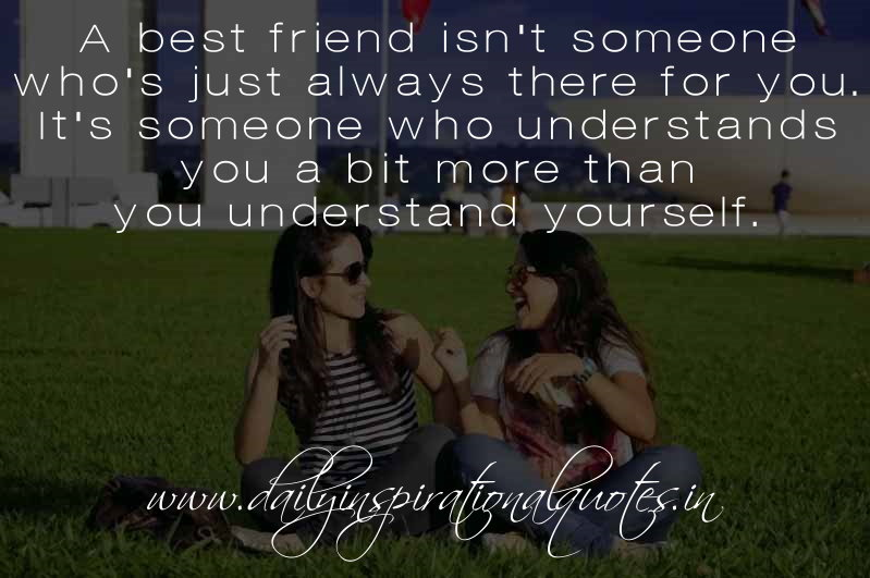 a best friend isn 39 t someone who 39 s just always there for