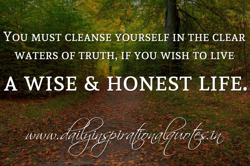 Delicieux You Must Cleanse Yourself In The Clear Waters Of Truth, If You Wish To Live