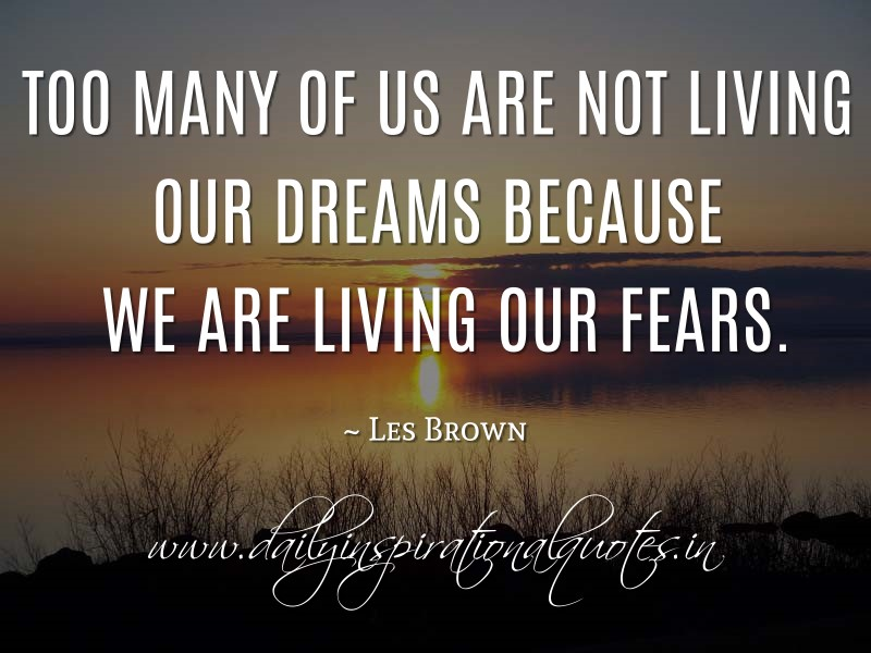 Les Brown Quotes Custom Too Many Of Us Are Not Living Our Dreams Because We Are Living Our