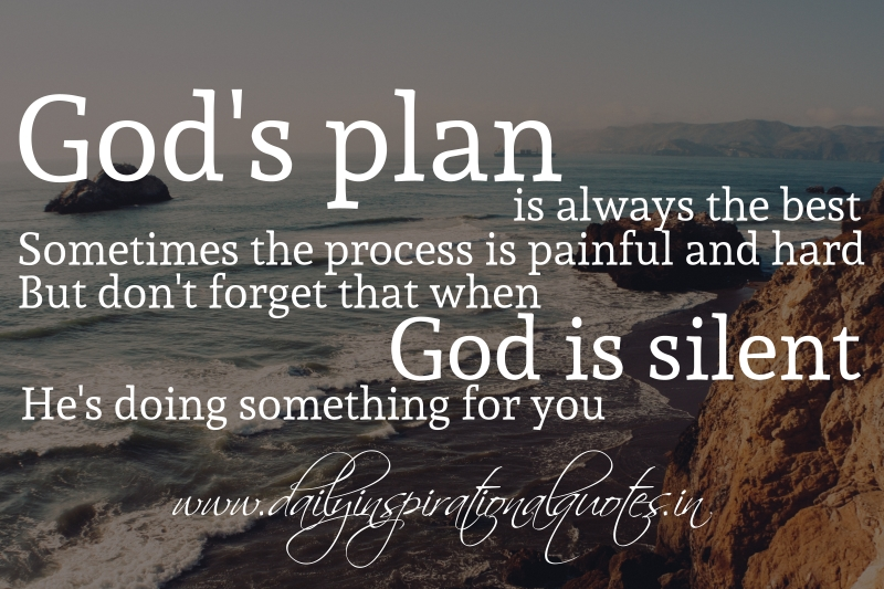 God's plan is always the best. Sometimes the process is ...