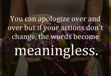 You can apologize over and over but if your actions don't change, the words become meaningless.