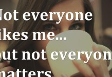 Not everyone likes me... but not everyone matters.