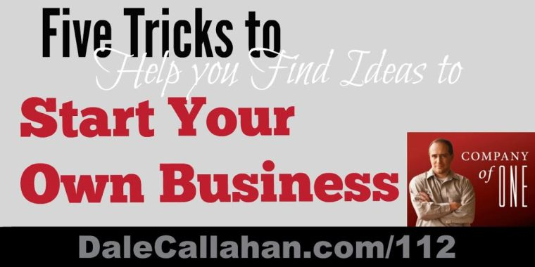 Five Ways to Get ideas for Starting Your Own Business