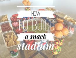 Preparing For the Big Game: Snack Stadium