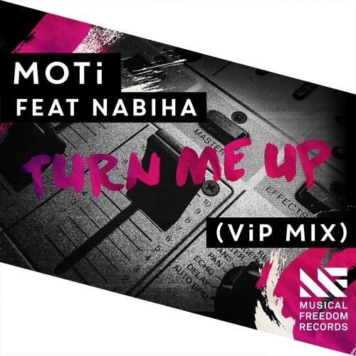 MOTi feat. Nabiha - Turn Me Up (ViP Mix) [February 22 - Musical Freedom]