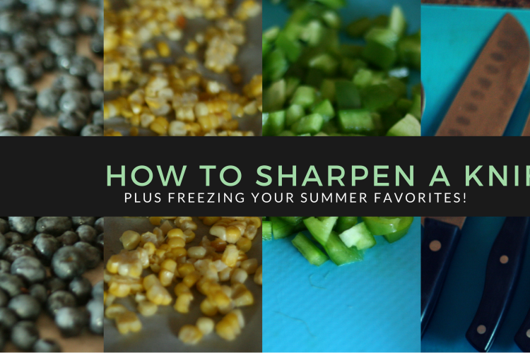 How To: Sharpen Your Knives {Plus…Freeze Those Summer Favorites!}
