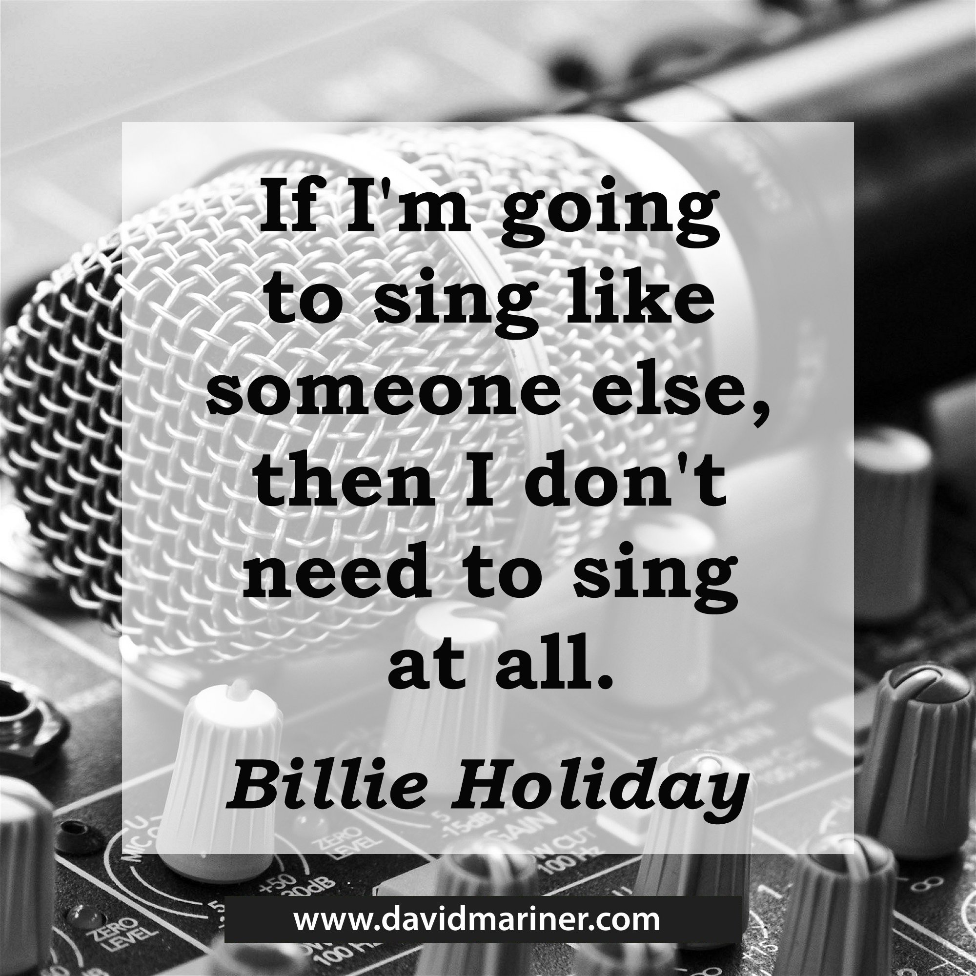 If I'm going to sing like someone else, then I don't need to sing at all.