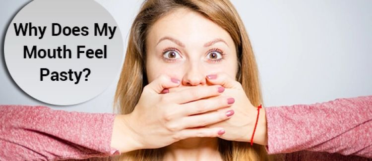 3 Reasons Your Mouth Feels Pasty