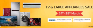 Amazon TV & Large Appliance Sale 24-28th March + Additional 10% Cashback with YES Bank Debit & Credit Cards