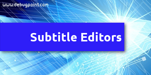 4 Great Subtitle Editors in Linux Systems