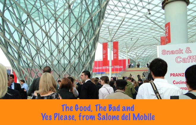 Good and Bad from Salone del Mobile