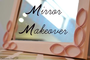 Mirror Makeover- Delicious and DIY