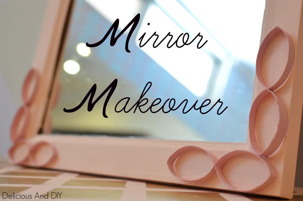Mirror Makeover- Delicious and DIY