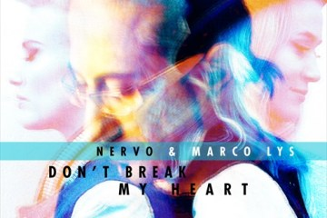 NERVO & Marco Lys - Don't Break My Heart