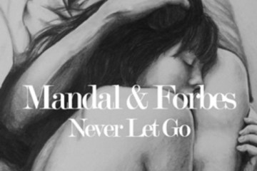 Mandal & Forbes feat. Dani Clay - Never Let GoMandal & Forbes feat. Dani Clay - Never Let Go