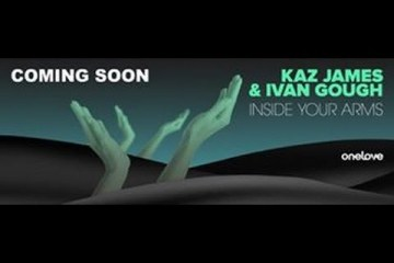 Kaz James & Ivan Gough - Inside Your Arms