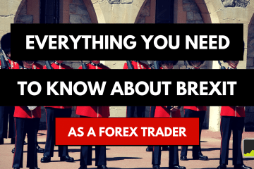 Everything You Need To Know About Brexit (as a Forex trader)