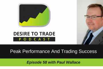 paul wallace on the Desire To Trade Podcast