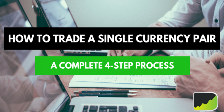 How To Trade A Single Currency Pair