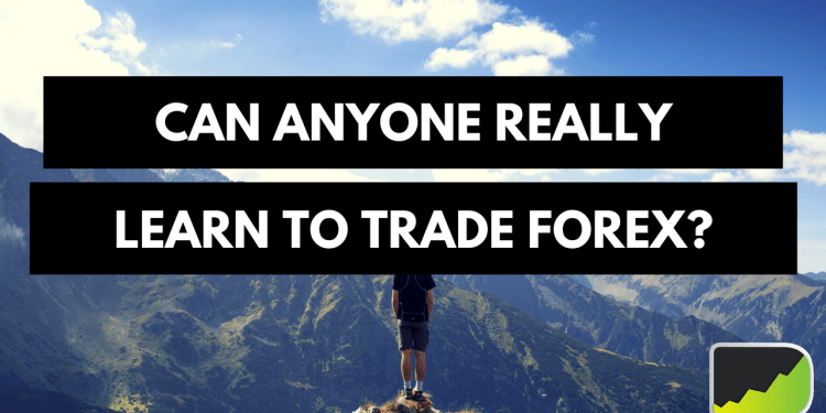 Can Anyone Really Learn To Trade Forex?