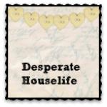 Desperate Houselife