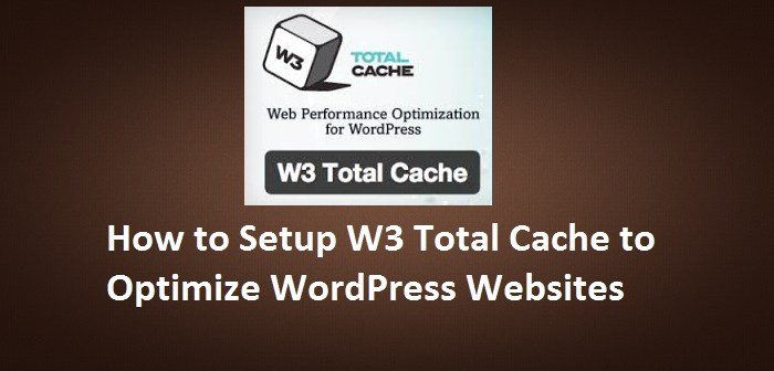 How to Setup W3 Total Cache to Optimize WordPress Websites.