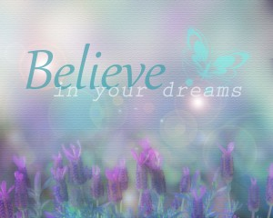 Picture quote believe in your dreams