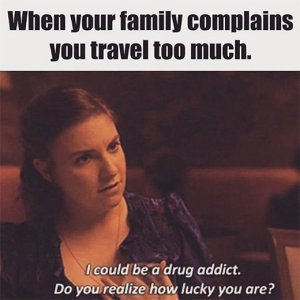 when-your-family-complains-that-you-travel-too-much