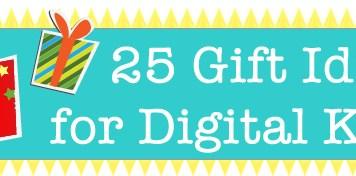 25 gift ideas digital kids