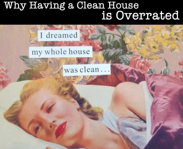 clean house is overrated