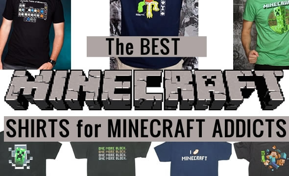 minecraft shirts for minecraft addicts