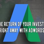 With Adwords, See The Return of Investment Right Away!!
