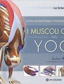 I MUSCOLI CHIAVE DELLO YOGA. Guida all'anatomia funzionale nello yoga.