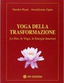 YOGA DELLA TRASFORMAZIONE. Le dee, lo yoga, le energie interiori.