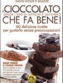 IL CIOCCOLATO CHE FA BENE! Senza l'uso di latticini e zucchero. 60 deliziose ricette per gustarlo senza preoccupazioni.