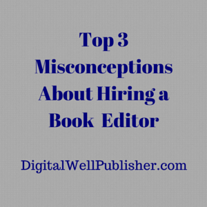 Top 3 Misconceptions About Hiring an Editor