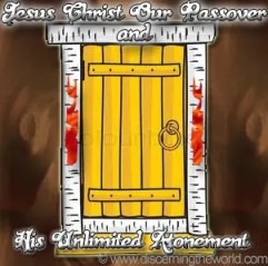 Jesus Chirst and Our Passover and His Unlimited Atonement