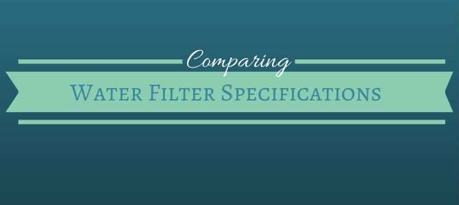 Comparing Water Filter Specifications