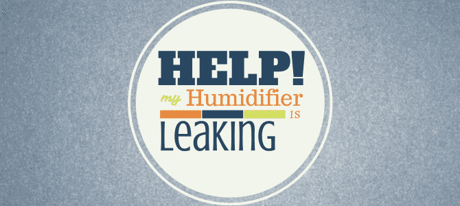 Help, My Humidifier is Leaking!