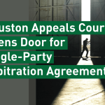 Houston Appeals Court Opens Door for Single-Party Arbitration Agreements