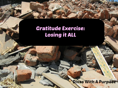 Gratitude Exercise - Losing It All