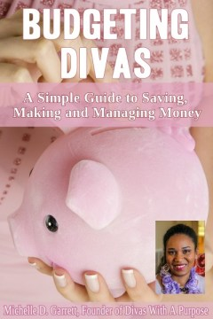 Budgeting Divas: A Simple Guide to Saving, Making and Managing Money