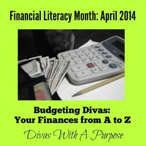 Financial Literacy Month 2014: Budgeting Divas - Your Finances From A to Z